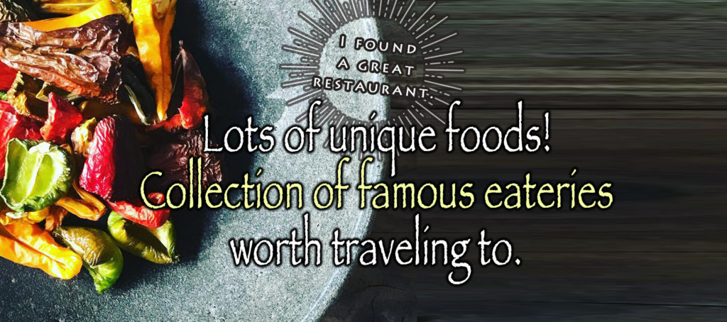 Lots of unique foods! Collection of famous eateries worth traveling to.