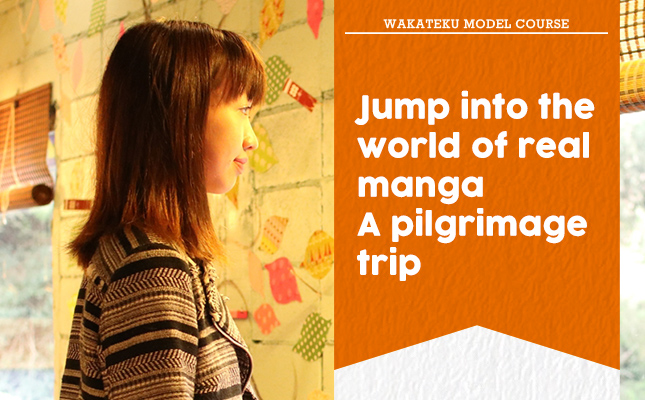 Jump into the world of real manga A pilgrimage trip